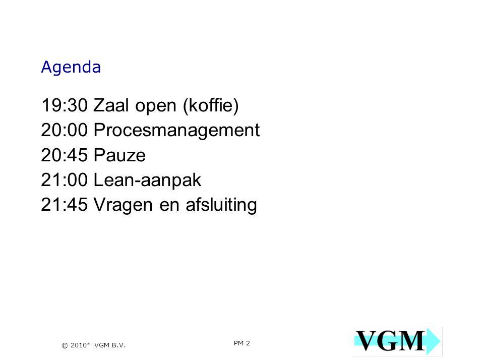 PM 2 2 © 2010* VGM B.V. Agenda 19:30 Zaal open (koffie) 20:00 Procesmanagement 20:45 Pauze 21:00 Lean-aanpak 21:45 Vragen en afsluiting