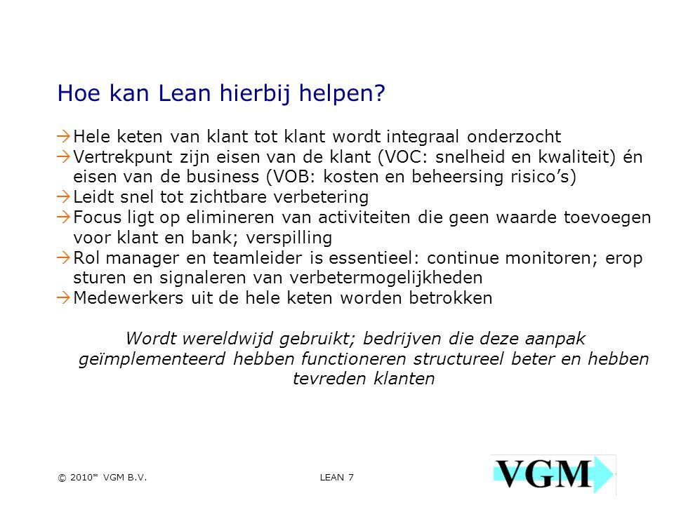 LEAN 7 7 © 2010* VGM B.V. Hoe kan Lean hierbij helpen.