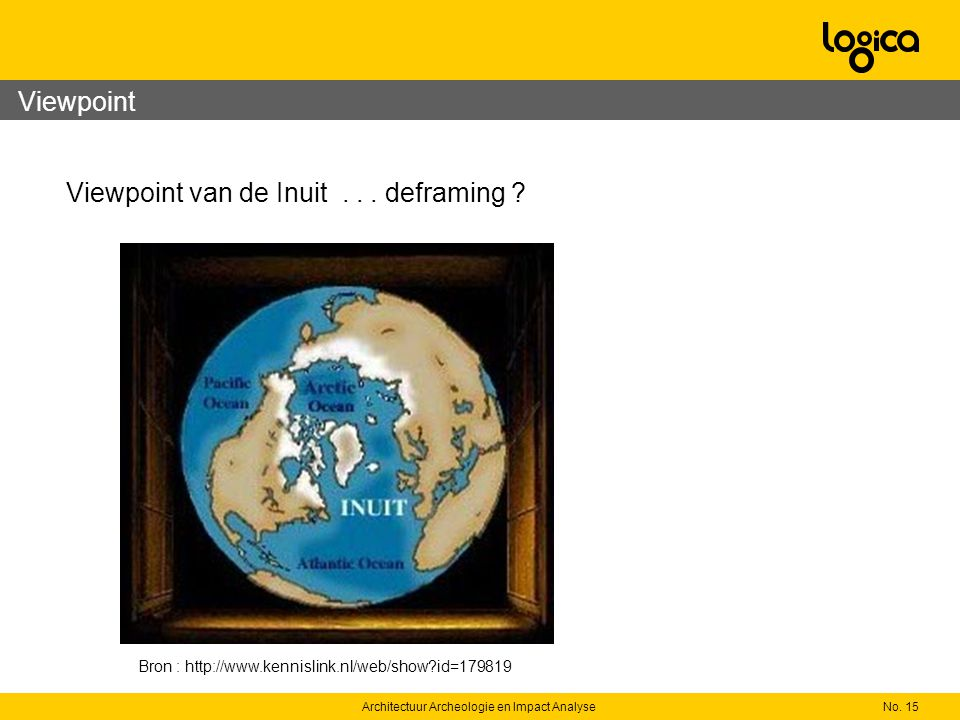 No. 15Architectuur Archeologie en Impact Analyse Bron : http://www.kennislink.nl/web/show?id=179819 Viewpoint van de Inuit... deframing ? Viewpoint