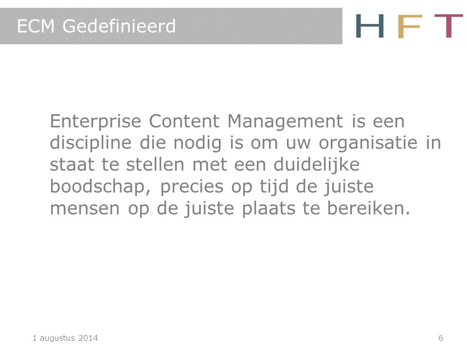 1 augustus 20146 ECM Gedefinieerd Enterprise Content Management is een discipline die nodig is om uw organisatie in staat te stellen met een duidelijk