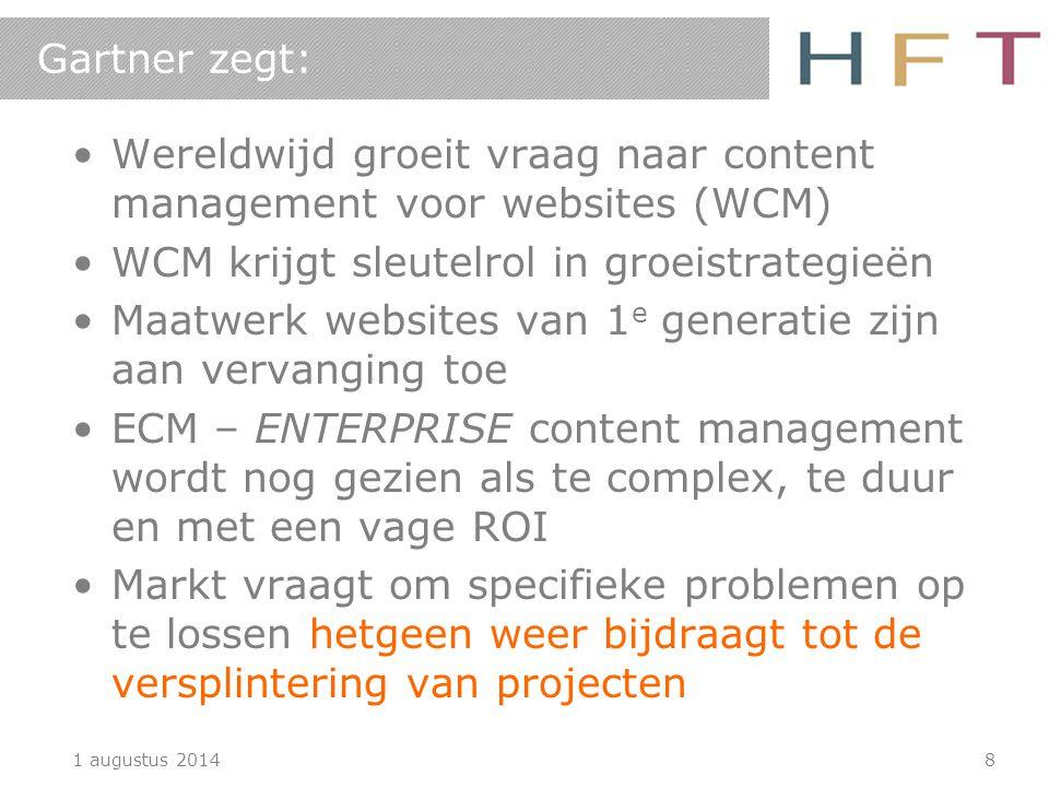1 augustus 20148 Gartner zegt: Wereldwijd groeit vraag naar content management voor websites (WCM) WCM krijgt sleutelrol in groeistrategieën Maatwerk