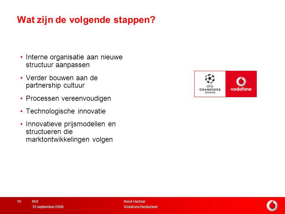 René Herlaar Vodafone Nederland10 september 2008 NGI10 Wat zijn de volgende stappen.