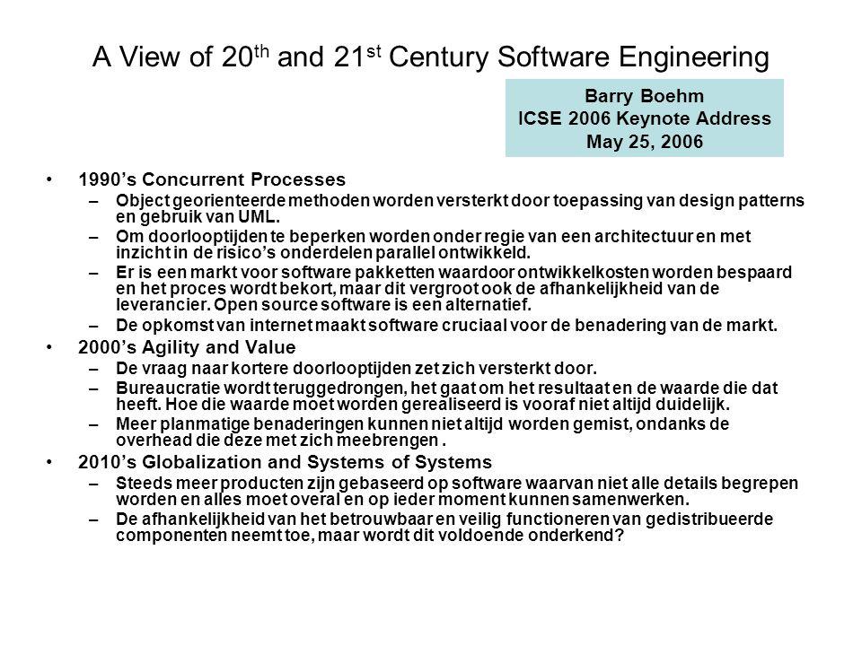 A View of 20 th and 21 st Century Software Engineering 1990's Concurrent Processes –Object georienteerde methoden worden versterkt door toepassing van