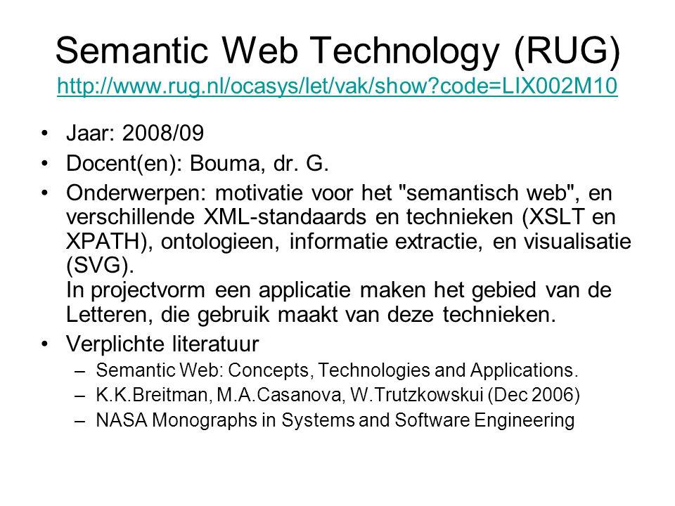 Semantic Web Technology (RUG) http://www.rug.nl/ocasys/let/vak/show?code=LIX002M10 http://www.rug.nl/ocasys/let/vak/show?code=LIX002M10 Jaar: 2008/09