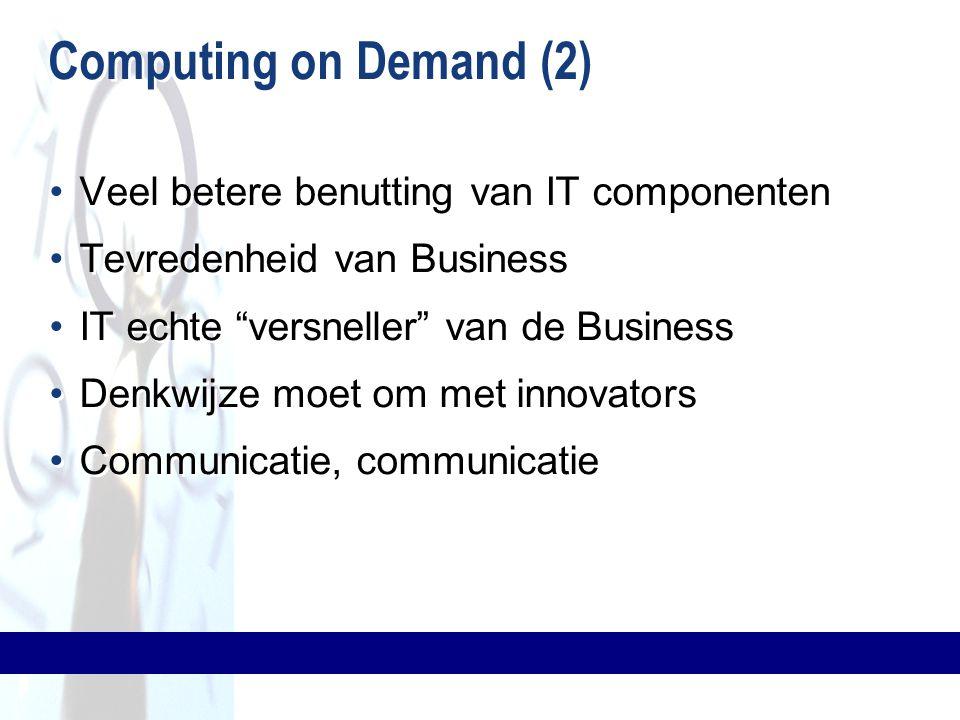 """Computing on Demand (2) Veel betere benutting van IT componenten Tevredenheid van Business IT echte """"versneller"""" van de Business Denkwijze moet om met"""