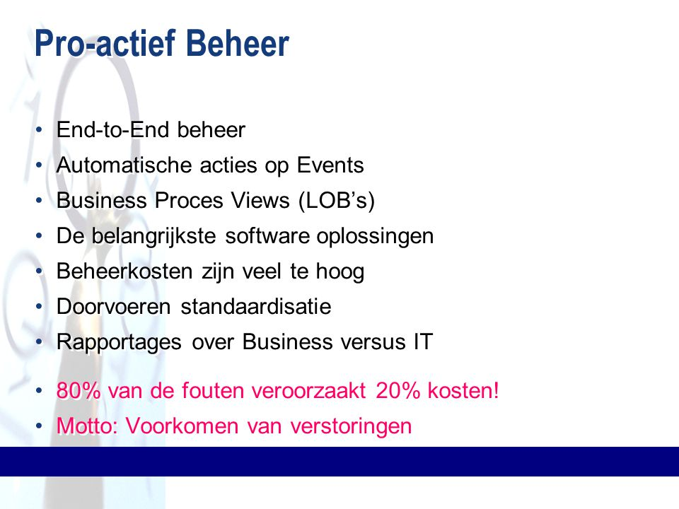 Pro-actief Beheer End-to-End beheer Automatische acties op Events Business Proces Views (LOB's) De belangrijkste software oplossingen Beheerkosten zij