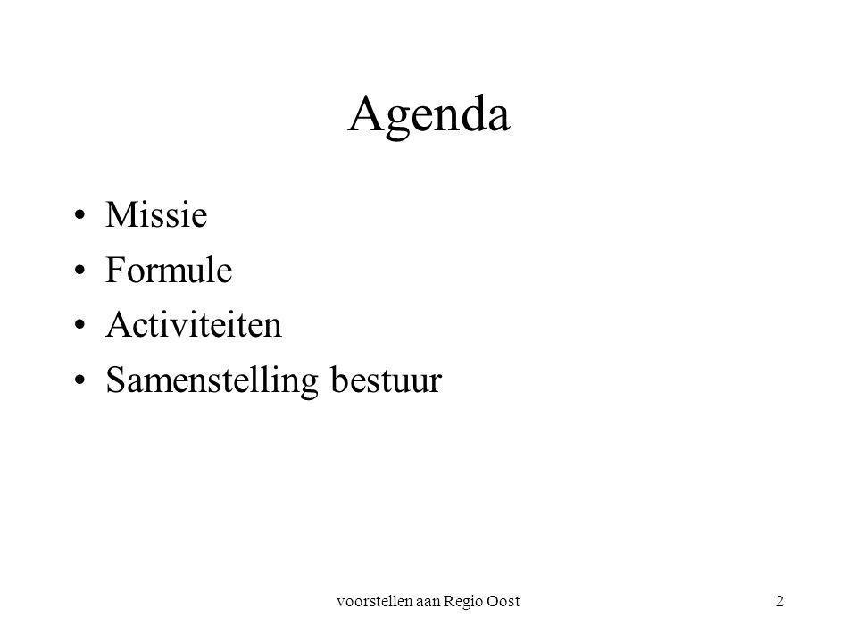 voorstellen aan Regio Oost2 Agenda Missie Formule Activiteiten Samenstelling bestuur