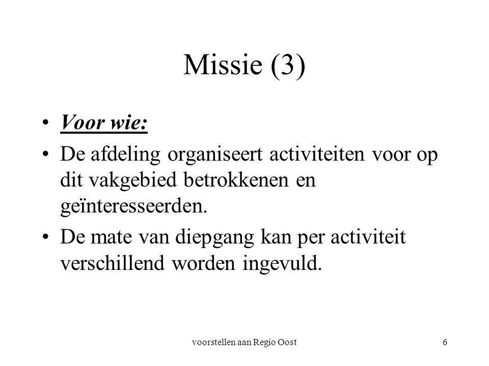 voorstellen aan Regio Oost6 Missie (3) Voor wie: De afdeling organiseert activiteiten voor op dit vakgebied betrokkenen en geïnteresseerden. De mate v