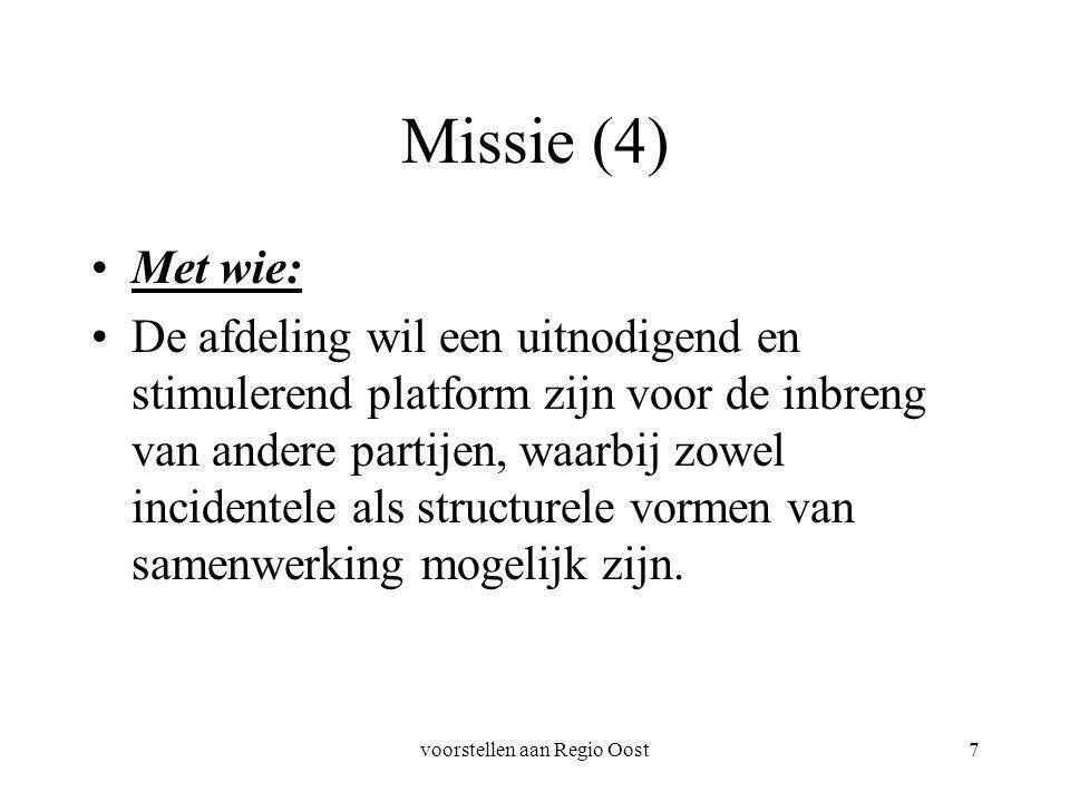 voorstellen aan Regio Oost7 Missie (4) Met wie: De afdeling wil een uitnodigend en stimulerend platform zijn voor de inbreng van andere partijen, waar