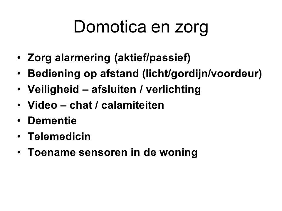 Domotica en zorg Zorg alarmering (aktief/passief) Bediening op afstand (licht/gordijn/voordeur) Veiligheid – afsluiten / verlichting Video – chat / ca