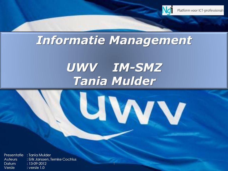 1 Informatie Management UWV IM-SMZ Tania Mulder Informatie Management UWV IM-SMZ Tania Mulder Presentatie: Tania Mulder Auteurs: Erik Janssen, Temke C
