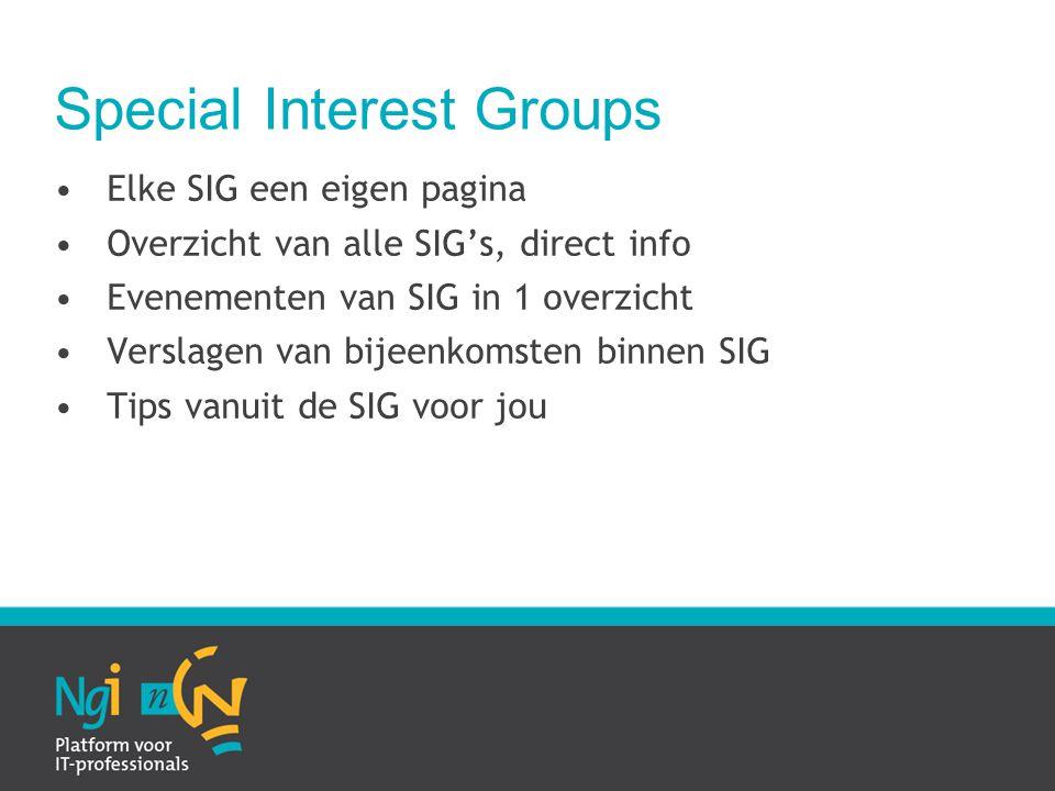 Special Interest Groups Elke SIG een eigen pagina Overzicht van alle SIG's, direct info Evenementen van SIG in 1 overzicht Verslagen van bijeenkomsten binnen SIG Tips vanuit de SIG voor jou