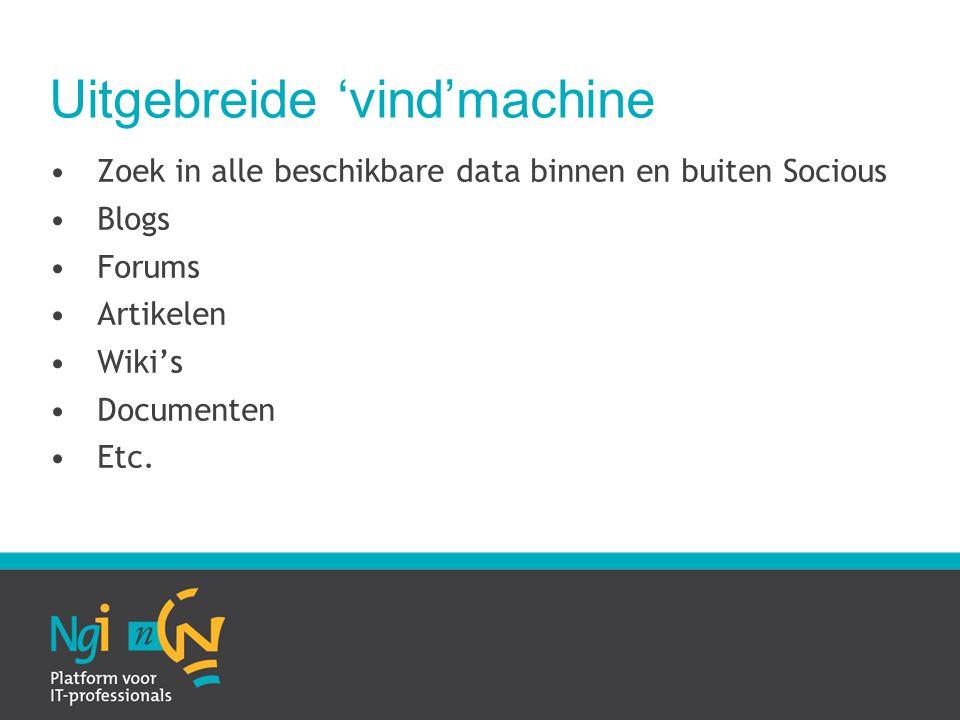 Uitgebreide 'vind'machine Zoek in alle beschikbare data binnen en buiten Socious Blogs Forums Artikelen Wiki's Documenten Etc.