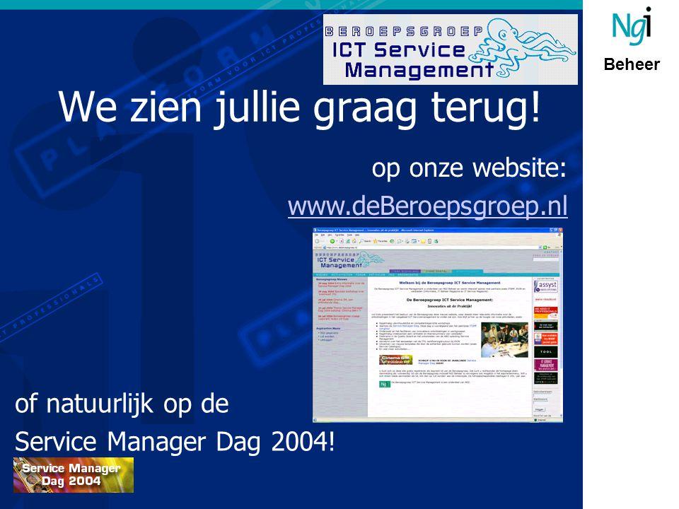 Beheer We zien jullie graag terug! op onze website: www.deBeroepsgroep.nl of natuurlijk op de Service Manager Dag 2004!