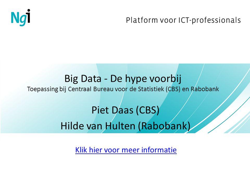 Big Data - De hype voorbij Toepassing bij Centraal Bureau voor de Statistiek (CBS) en Rabobank Piet Daas (CBS) Hilde van Hulten (Rabobank) Klik hier voor meer informatie