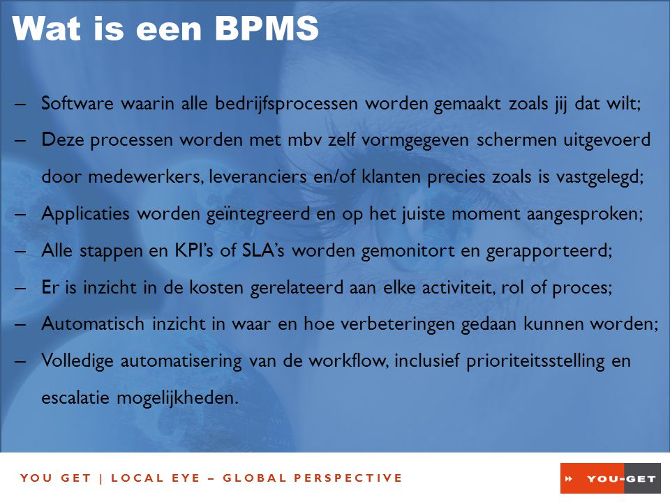 YOU GET   LOCAL EYE – GLOBAL PERSPECTIVE You Get BV Tel: + 31 20 737 02 76 Fax: + 31 20 89 08 51 7 Email: info@you-get.com Web: http://www.you-get.com Voor meer informatie… LOCAL EYE – GLOBAL PERSPECTIVE
