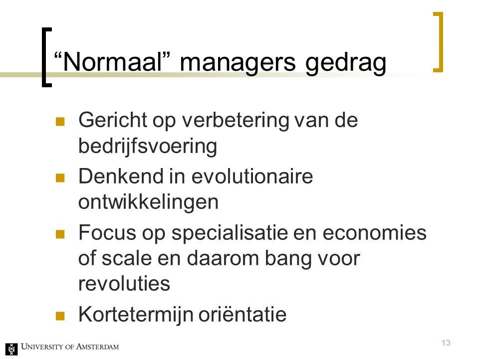 """""""Normaal"""" managers gedrag Gericht op verbetering van de bedrijfsvoering Denkend in evolutionaire ontwikkelingen Focus op specialisatie en economies of"""