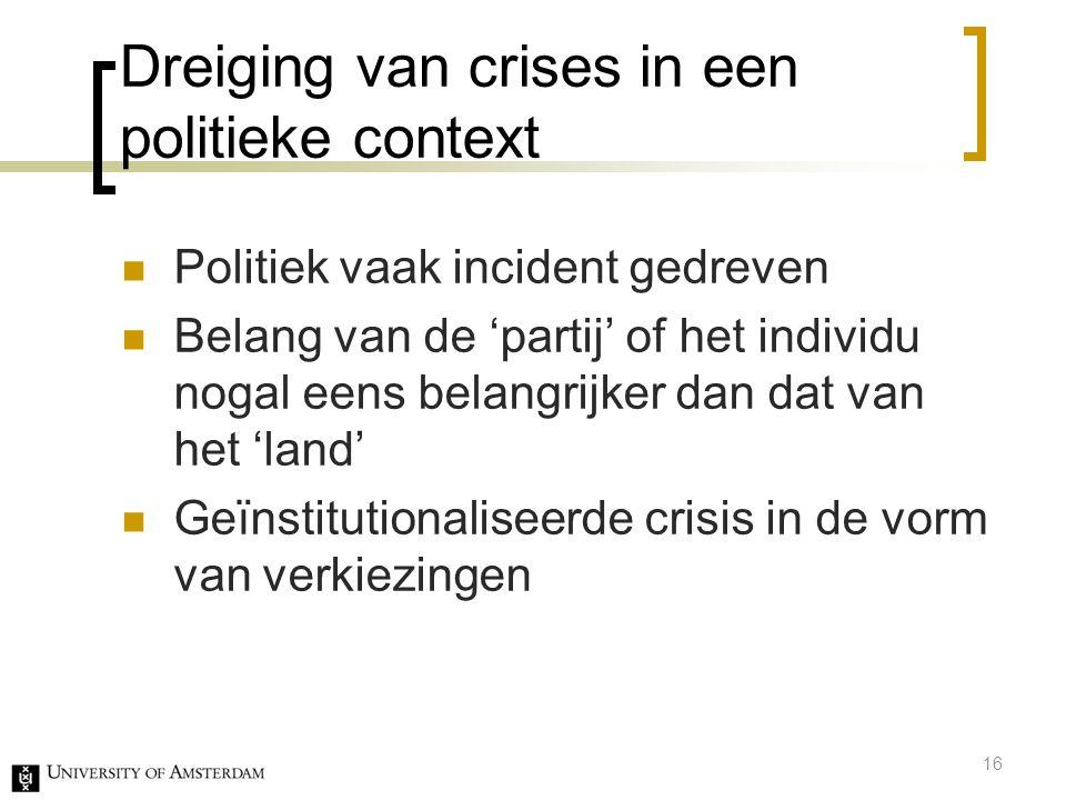 Dreiging van crises in een politieke context Politiek vaak incident gedreven Belang van de 'partij' of het individu nogal eens belangrijker dan dat va