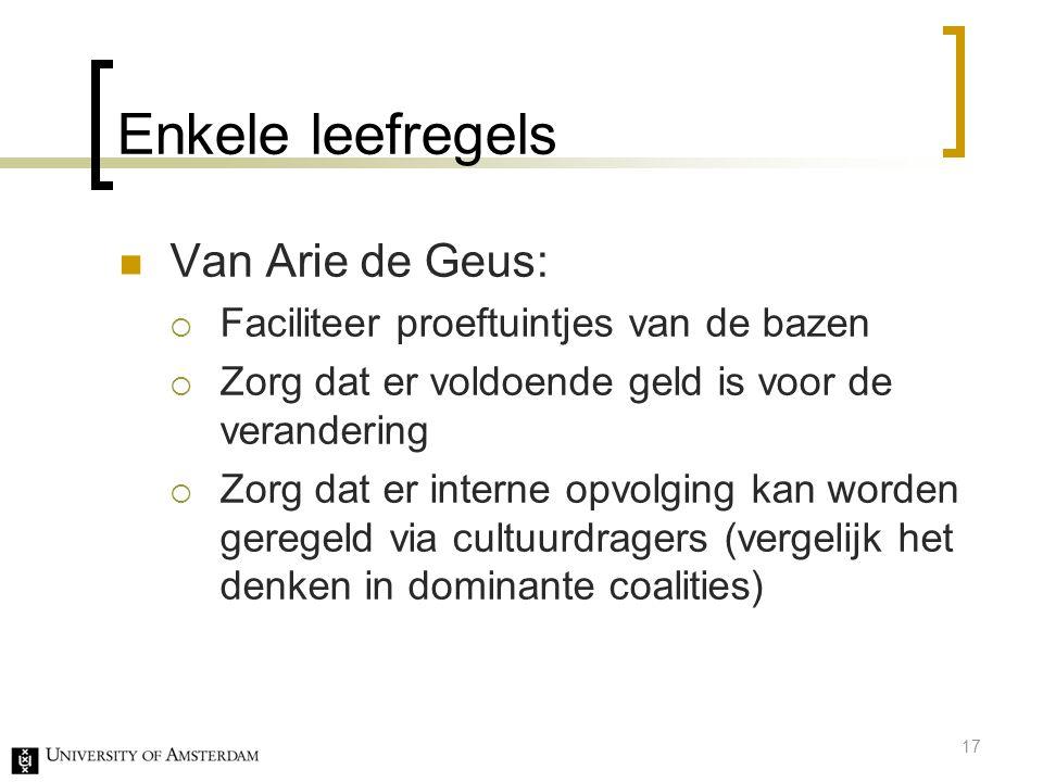 Enkele leefregels Van Arie de Geus:  Faciliteer proeftuintjes van de bazen  Zorg dat er voldoende geld is voor de verandering  Zorg dat er interne