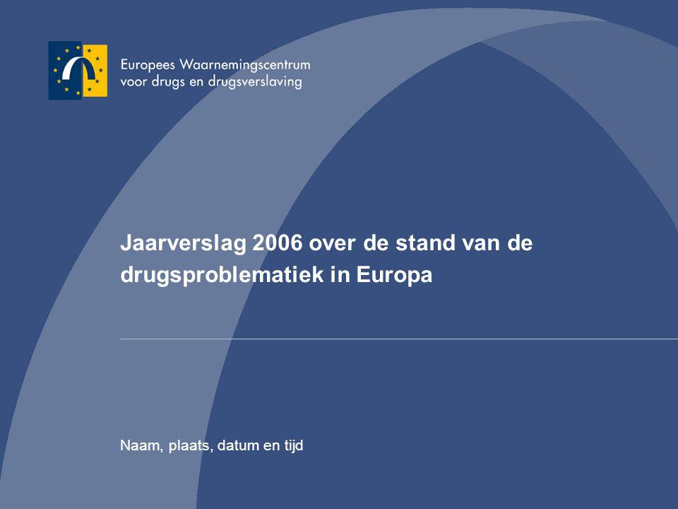 Jaarverslag 2006 over de stand van de drugsproblematiek in Europa Naam, plaats, datum en tijd