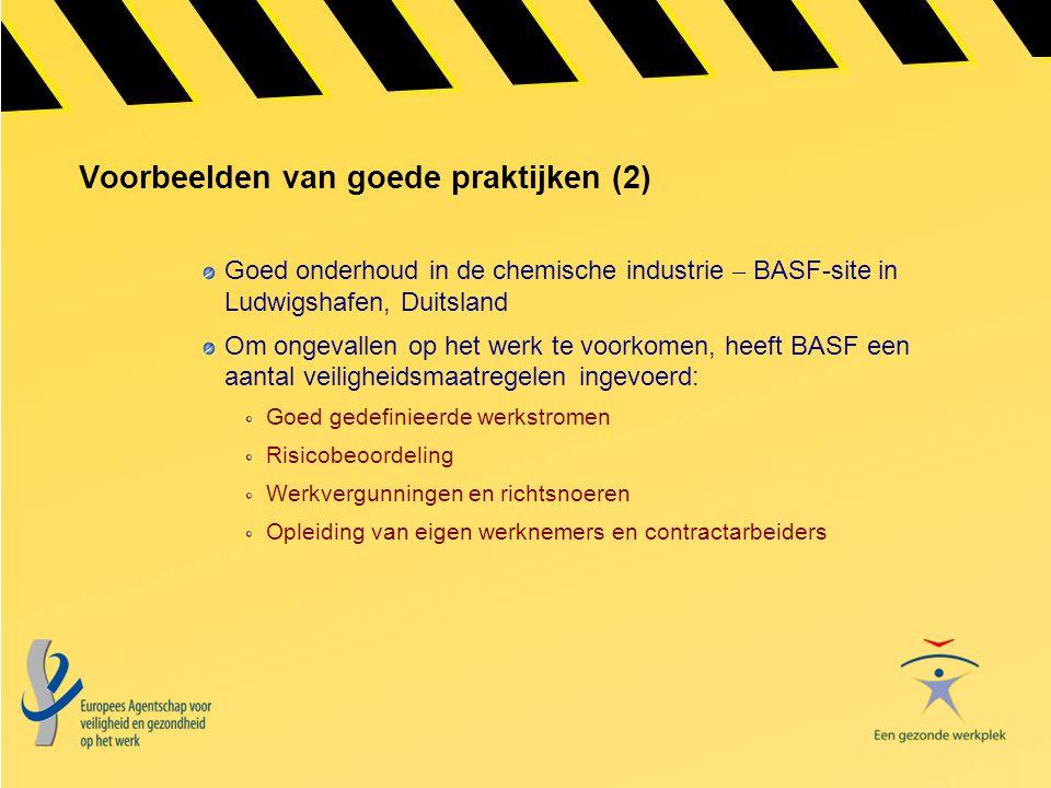 Voorbeelden van goede praktijken (2) Goed onderhoud in de chemische industrie – BASF-site in Ludwigshafen, Duitsland Om ongevallen op het werk te voor
