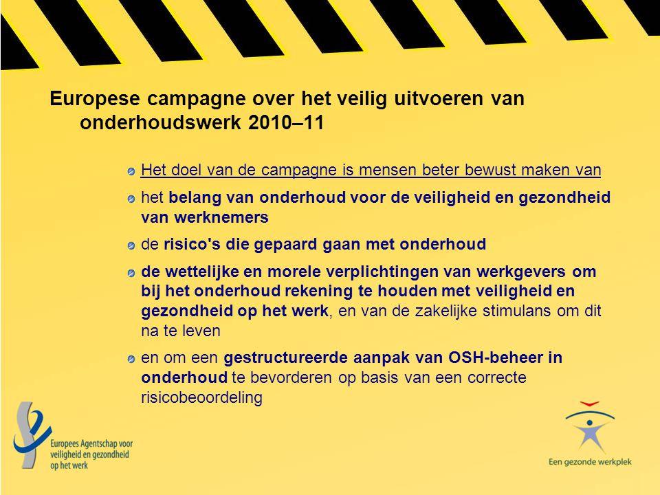 Europese campagne over het veilig uitvoeren van onderhoudswerk 2010–11 Het doel van de campagne is mensen beter bewust maken van het belang van onderh