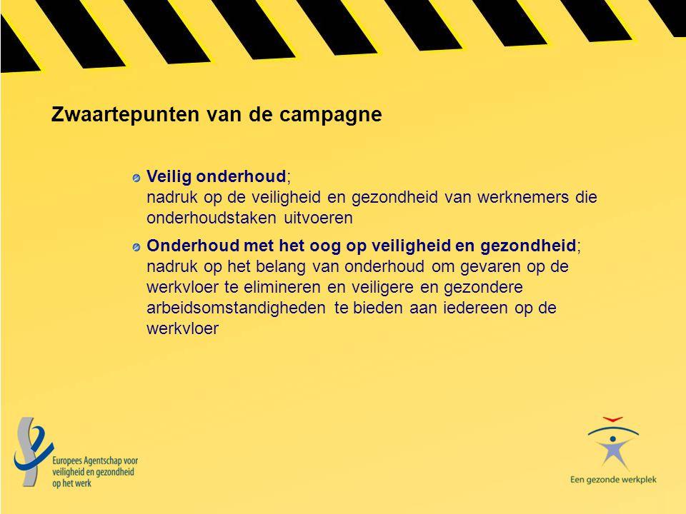 Zwaartepunten van de campagne Veilig onderhoud; nadruk op de veiligheid en gezondheid van werknemers die onderhoudstaken uitvoeren Onderhoud met het o