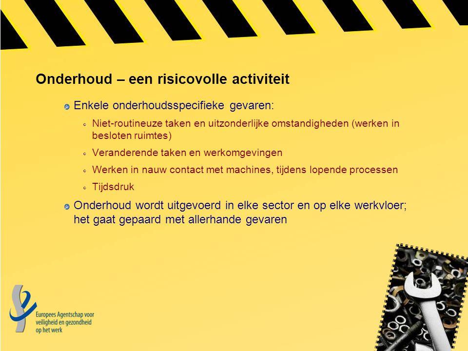 Onderhoud – een risicovolle activiteit Enkele onderhoudsspecifieke gevaren: Niet-routineuze taken en uitzonderlijke omstandigheden (werken in besloten