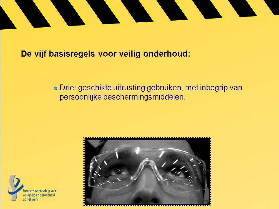 De vijf basisregels voor veilig onderhoud: Drie: geschikte uitrusting gebruiken, met inbegrip van persoonlijke beschermingsmiddelen.