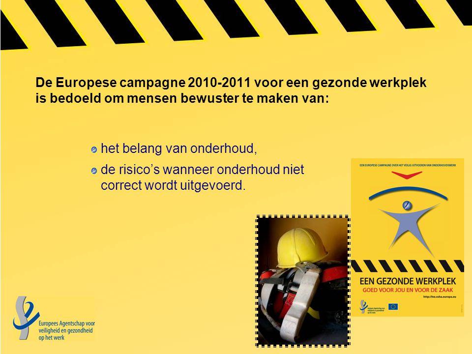 De Europese campagne 2010-2011 voor een gezonde werkplek is bedoeld om mensen bewuster te maken van: het belang van onderhoud, de risico's wanneer ond