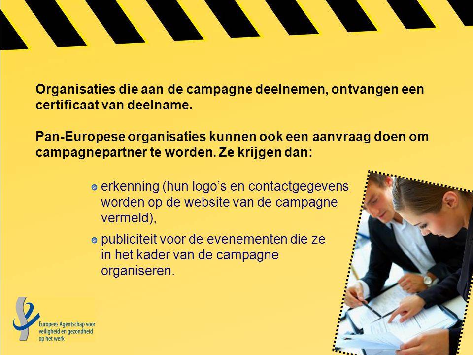 Organisaties die aan de campagne deelnemen, ontvangen een certificaat van deelname. Pan-Europese organisaties kunnen ook een aanvraag doen om campagne