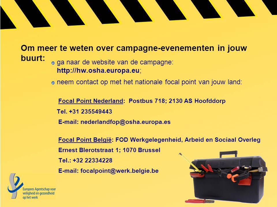 Om meer te weten over campagne-evenementen in jouw buurt: ga naar de website van de campagne: http://hw.osha.europa.eu; neem contact op met het nation