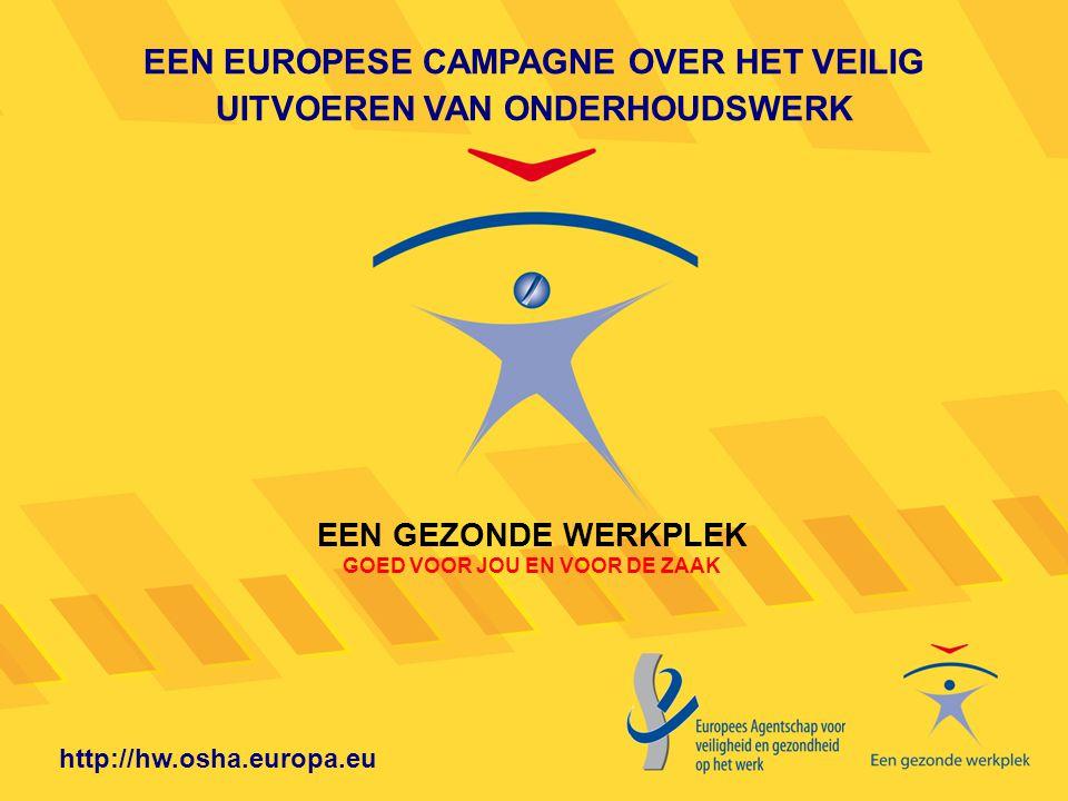 http://hw.osha.europa.eu EEN EUROPESE CAMPAGNE OVER HET VEILIG UITVOEREN VAN ONDERHOUDSWERK EEN GEZONDE WERKPLEK GOED VOOR JOU EN VOOR DE ZAAK