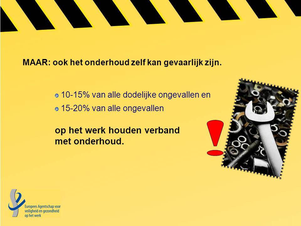MAAR: ook het onderhoud zelf kan gevaarlijk zijn. 10-15% van alle dodelijke ongevallen en 15-20% van alle ongevallen op het werk houden verband met on