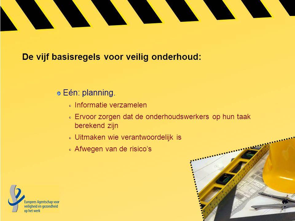 De vijf basisregels voor veilig onderhoud: Eén: planning. Informatie verzamelen Ervoor zorgen dat de onderhoudswerkers op hun taak berekend zijn Uitma