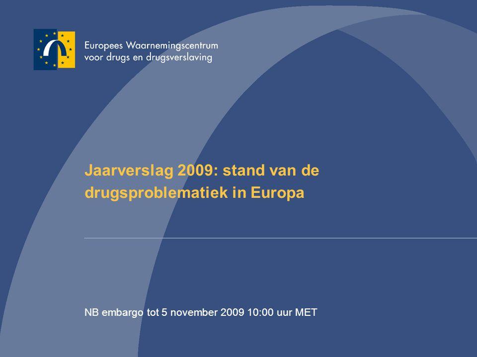 1 Jaarverslag 2009: stand van de drugsproblematiek in Europa NB embargo tot 5 november 2009 10:00 uur MET