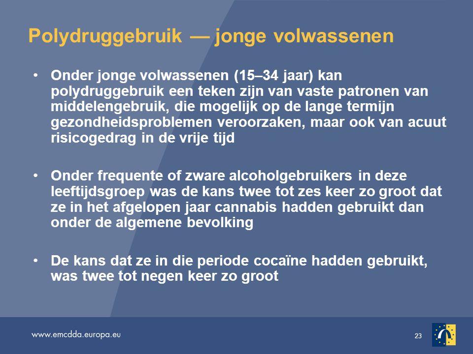 23 Polydruggebruik — jonge volwassenen Onder jonge volwassenen (15–34 jaar) kan polydruggebruik een teken zijn van vaste patronen van middelengebruik,