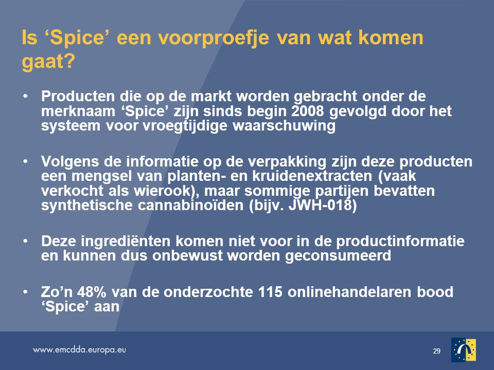 29 Is 'Spice' een voorproefje van wat komen gaat? Producten die op de markt worden gebracht onder de merknaam 'Spice' zijn sinds begin 2008 gevolgd do
