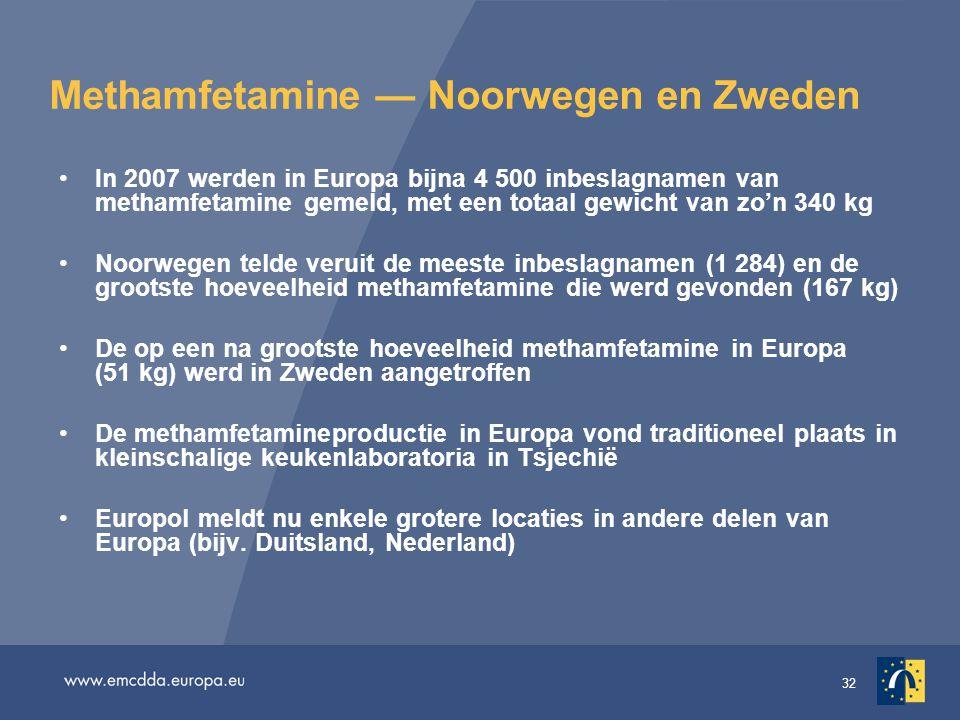 32 Methamfetamine — Noorwegen en Zweden In 2007 werden in Europa bijna 4 500 inbeslagnamen van methamfetamine gemeld, met een totaal gewicht van zo'n