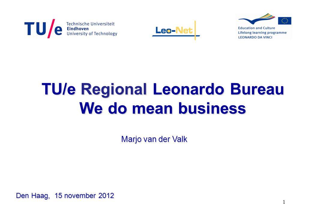 1 TU/e Regional Leonardo Bureau We do mean business Marjo van der Valk Den Haag, 15 november 2012