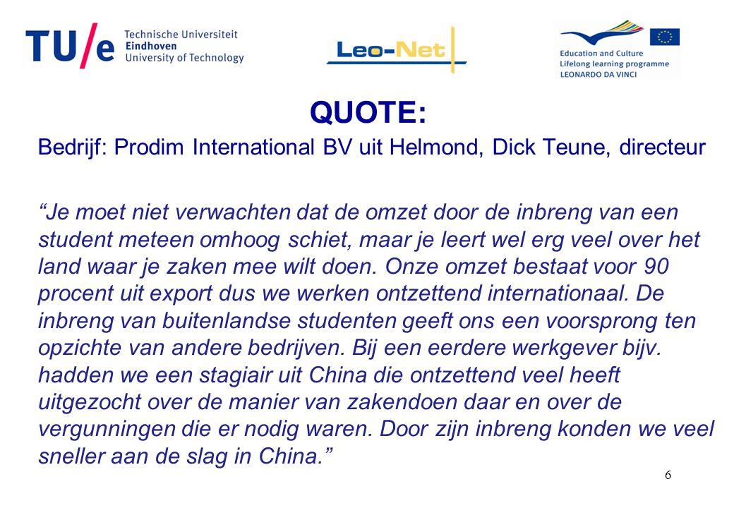 """6 QUOTE: Bedrijf: Prodim International BV uit Helmond, Dick Teune, directeur """"Je moet niet verwachten dat de omzet door de inbreng van een student met"""