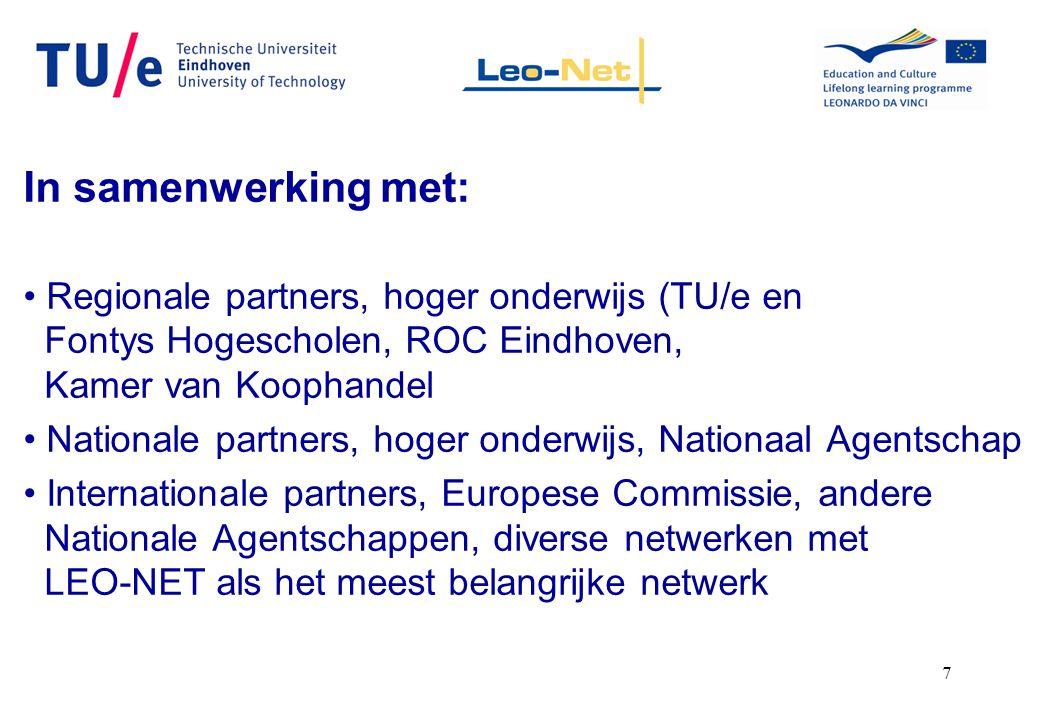 7 In samenwerking met: Regionale partners, hoger onderwijs (TU/e en Fontys Hogescholen, ROC Eindhoven, Kamer van Koophandel Nationale partners, hoger