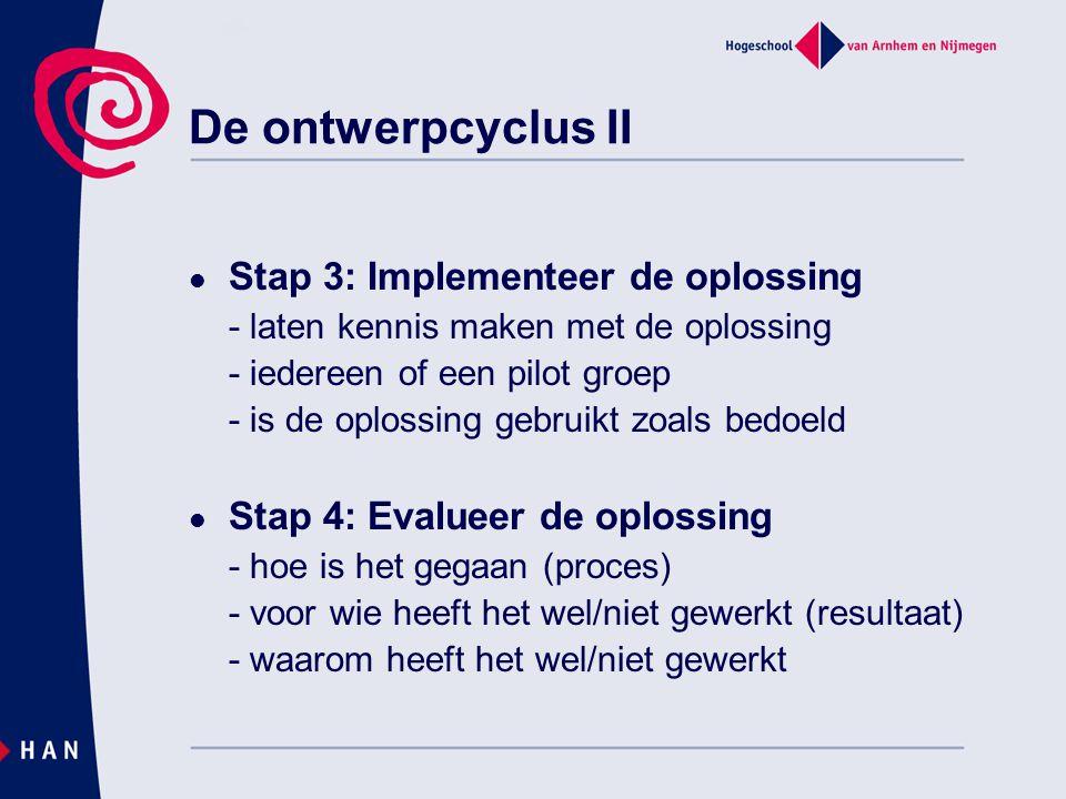 Stap 3: Implementeer de oplossing - laten kennis maken met de oplossing - iedereen of een pilot groep - is de oplossing gebruikt zoals bedoeld Stap 4: