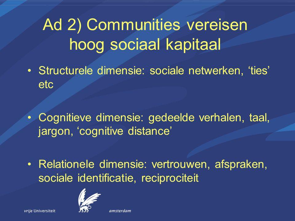Ad 2) Communities vereisen hoog sociaal kapitaal Structurele dimensie: sociale netwerken, 'ties' etc Cognitieve dimensie: gedeelde verhalen, taal, jar