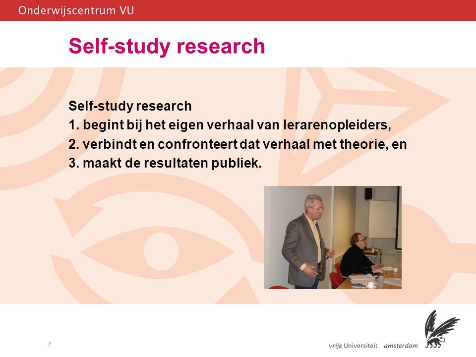 7 Self-study research 1. begint bij het eigen verhaal van lerarenopleiders, 2. verbindt en confronteert dat verhaal met theorie, en 3. maakt de result