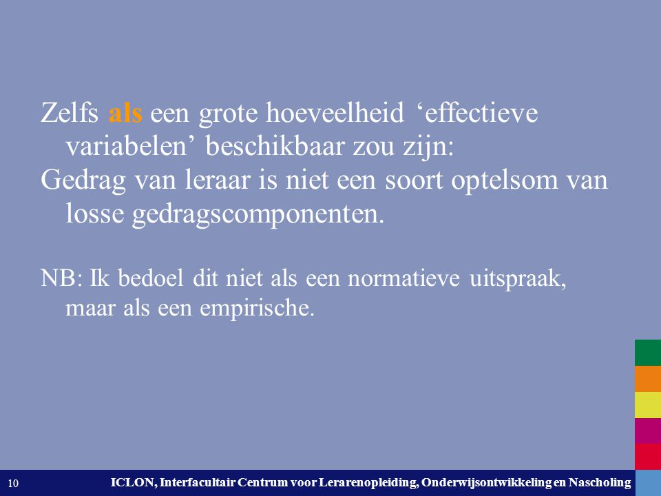 Leiden University. The university to discover. ICLON, Interfacultair Centrum voor Lerarenopleiding, Onderwijsontwikkeling en Nascholing 10 Zelfs als e
