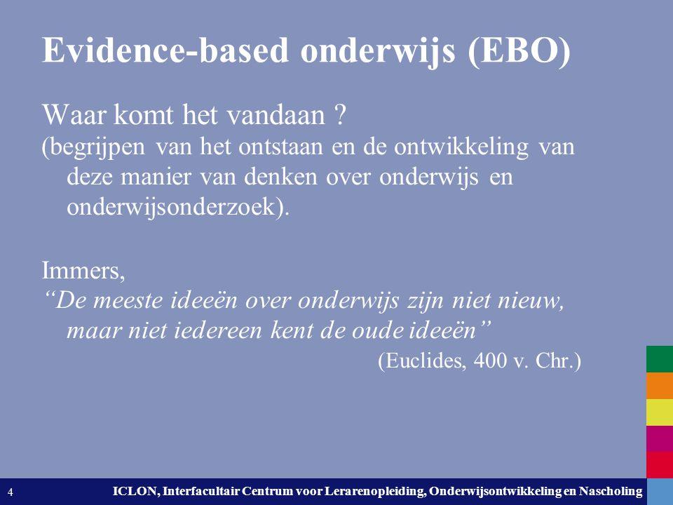 Leiden University. The university to discover. ICLON, Interfacultair Centrum voor Lerarenopleiding, Onderwijsontwikkeling en Nascholing 4 Evidence-bas