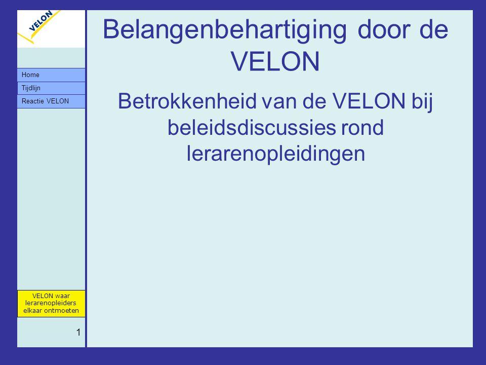 Tijdlijn VELON waar lerarenopleiders elkaar ontmoeten Reactie VELON Home 1 Belangenbehartiging door de VELON Betrokkenheid van de VELON bij beleidsdis
