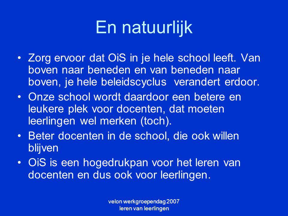 velon werkgroependag 2007 leren van leerlingen En natuurlijk Zorg ervoor dat OiS in je hele school leeft.