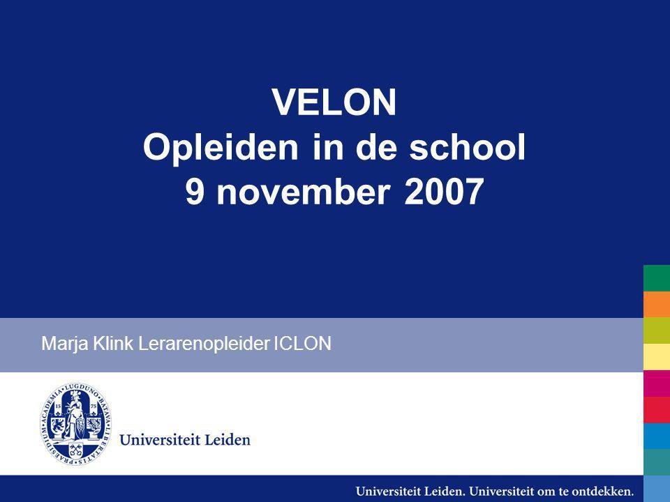 VELON Opleiden in de school 9 november 2007 Marja Klink Lerarenopleider ICLON